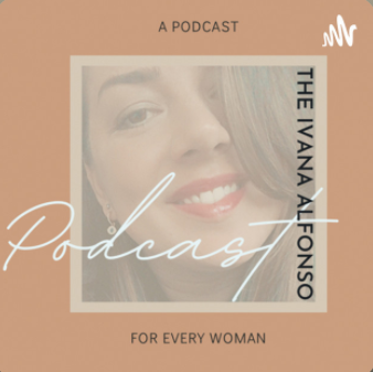 The Ivana Alfonso Podcast